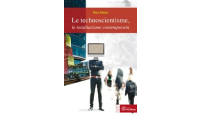 Technoscientisme, le totalitarisme contemporain (Le) par Marc ATTEIA