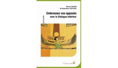 Embrassez vos opposés avec le Dialogue Intérieur par Geneviève CAILLOUX, Pierre CAUVIN