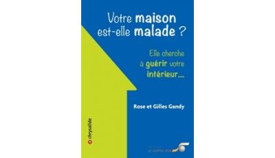 Votre maison est-elle malade ? par Rose GANDY, Gilles GANDY