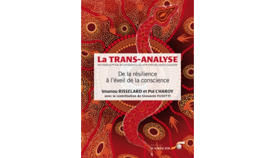 Trans-analyse :  de la résilience à l'éveil de la conscience (La)