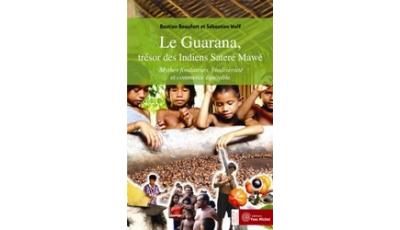 Guarana, trésor des Indiens Sateré Mawé (Le) par Sébastien WOLF, Bastien BEAUFORT