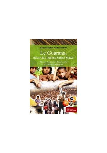 Guarana, trésor des Indiens Sateré Mawé (Le)