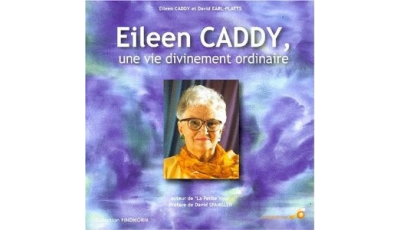 Eileen CADDY, une vie divinement ordinaire par Eileen CADDY, David EARL-PLATTS