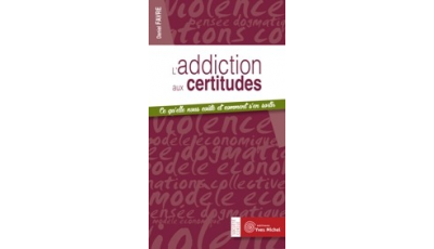 Addiction aux certitudes (L') par Daniel FAVRE