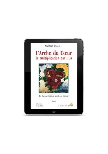 Arche du Coeur, la multiplication par l'Un (L') - Tome 1 (ebook)