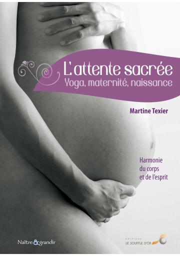 L'attente sacrée : yoga, maternité, naissance - 3ème édition