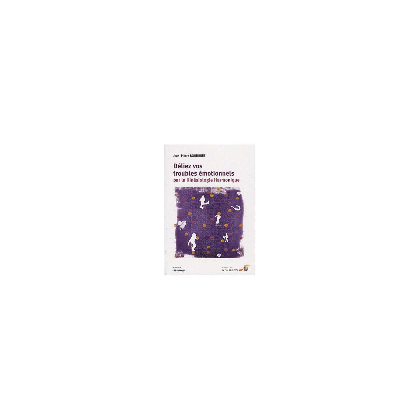 Déliez vos troubles émotionnels par la kinésiologie harmonique (Ebook)