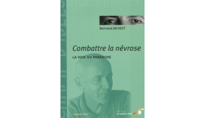 Combattre la névrose par Bertrand JACHEET
