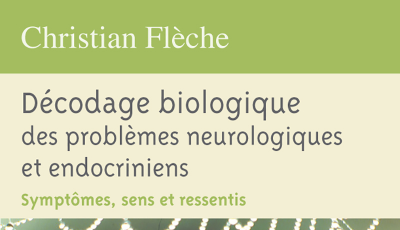 Décodage biologique des problèmes neurologiques et endocriniens par Christian FLECHE