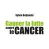 Gagner la lutte contre le cancer (Ebook)